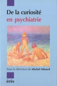 MINARD MICHEL - La curiosité en psychiatrie.