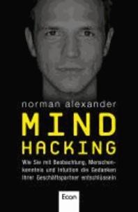 Mind Hacking - Wie Sie mit Beobachtung, Menschenkenntnis und Intuition die Gedanken Ihrer Geschäftspartner entschlüsseln.