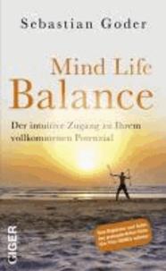 Mind Life Balance - Der intuitive Zugang zu Ihrem vollkommenen Potenzial.