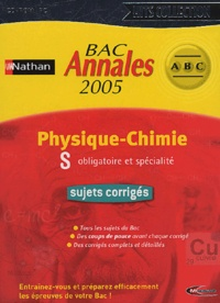 Nathan - BAC Annales 2005 Physique-Chimie S - Obligatoire et spécialité, sujets corrigés.