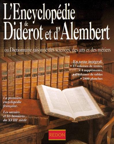 Denis Diderot - L'ENCYCLOPEDIE DE DIDEROT ET D'ALEMBERT OU DICTIONNAIRE RAISONNE DES SCIENCES, DES ARTS ET DES METIERS.