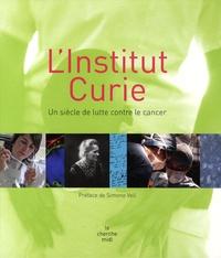 Minelle Verdié - L'Institut Curie - Un siècle de lutte contre le cancer.