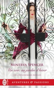 Minerva Spencer - Les gentilhommes rebelles Tome 1 : Un soir, au jardin d'hiver.