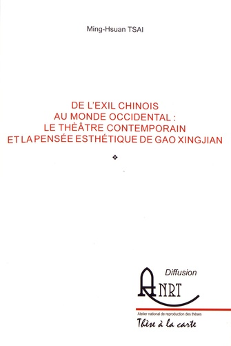 Ming-Hsuan Tsai - De l'exil chinois au monde occidental : le théâtre contemporain et la pensée esthétique de Gao Xingjian.