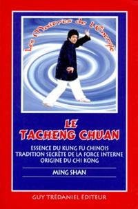 Ming Shan - TACHENG CHUAN. - Essence du Kung Fu chinois, tradition secrète de la force interne, origine du Chi Kong.