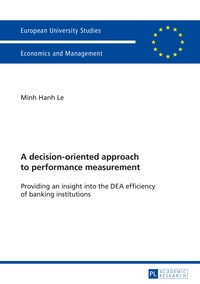 Minh hanh Le - A decision-oriented approach to performance measurement - Providing an insight into the DEA efficiency of banking institutions.