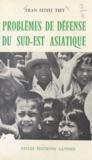 Minh Tiêt? Trân` - Problèmes de défense du Sud-Est asiatique - Le Viêt-Nam et ses voisins.