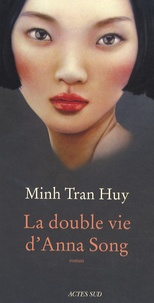 Minh Tran Huy - La double vie d'Anna Song.