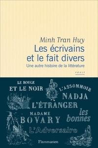 Minh Tran Huy - Les écrivains et le fait divers - Une autre histoire de la littérature.