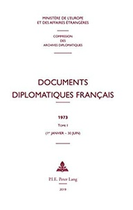 Ministère Affaires Etrangères et  Commission archives diplomatiq - Documents diplomatiques français 1973 - Tome 1, 1er janvier - 30 juin.