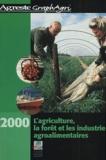 Ministère Agriculture et Pêche et  Collectif - L'agriculture, la forêt et les industries agroalimentaires. - Edition 2000.