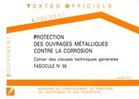 Ministère Aménagement Territoi - Fascicule N°56 Protection des ouvrages métalliques contre la corrosion - Cahier des clauses techniques générales.