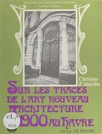 Ministère de l'Éducation Natio et Christine d'Aboville - Sur les traces de l'Art nouveau - Architecture 1900 au Havre.