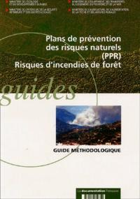 Ministère de l'Ecologie et  Ministère de l'Intérieur - Plans de prévention des risques naturels (PPR), Risques d'incendies de forêt - Guide méthodologique.