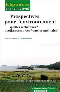 Ministère de l'Ecologie et Laurent Mermet - Prospectives pour l'environnement : quelles recherches ? quelles ressources ? Quelles méthodes ?.