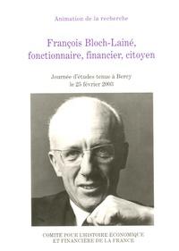 Ministère de l'Economie - François Bloch-Lainé, fonctionnaire, financier, citoyen.