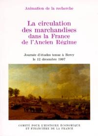 Ministère de l'Economie et Denis Woronoff - La circulation des marchandises dans la France d'Ancien Régime - Journée d'études tenue à Bercy le 12 décembre 1997.
