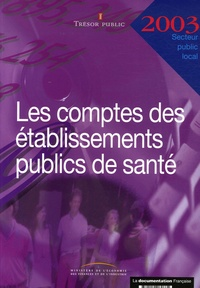 Ministère de l'Economie et  Trésor Public - Les comptes des établissements publics de santé - Exercice 2003.