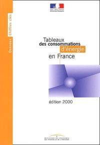 Ministère de l'Economie - Tableaux des consommations d'énergie en France. - Edition 2000.