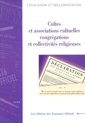 Ministère de l'Intérieur - CULTES ET ASSOCIATIONS CULTUELLES, CONGREGATIONS ET COLLECTIVITES RELIGIEUSES. - Edition mise à jour au 12 mars 1999.