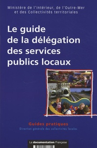 Ministère de l'Intérieur et Christophe Hurault - Le guide de la délégation des services publics locaux.