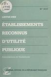 Ministère de l'Intérieur - Listes des établissements reconnus d'utilité publique : associations et fondations.