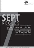 Ministère de la Communauté française - Sept règles pour nous simplifier l'orthographe - Guide pratique.