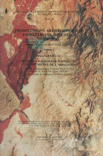 Prospections archéologiques en Bactriane orientale (1). Données paléogéographiques et fondements de l'irrigation : 1974-1978