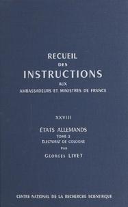Ministère des affaires étrangè et Georges Livet - Recueil des instructions données aux ambassadeurs et ministres de France (28.2) : états allemands - Électorat de Cologne.