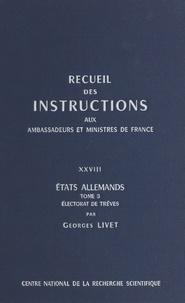 Ministère des affaires étrangè et Georges Livet - Recueil des instructions données aux ambassadeurs et ministres de France (28.3) : états allemands - Électorat de Trèves.