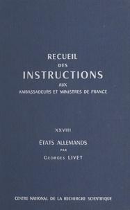 Ministère des affaires étrangè et Georges Livet - Recueil des instructions données aux ambassadeurs et ministres de France (28) : États allemands.