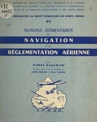Ministère des Travaux Publics, et  Secrétariat Général à l'Aviati - Préparation au Brevet élémentaire des sports aériens (6) - Notions élémentaires de navigation et de réglementation aérienne.
