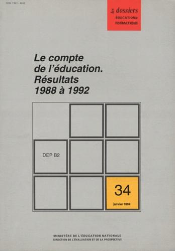 Ministère Education Nationale - Education & formations N° 34, Janvier 1994 : Le compte de l'éducation - Résultats 1988 à 1992.