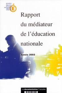 Ministère Education Nationale - Rapport du médiateur de l'Education nationale. - Année 2003.