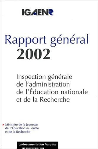 Ministère Education Nationale - Rapport général 2002 - Inspection générale de l'administration de l'Education nationale et de la Recherche.