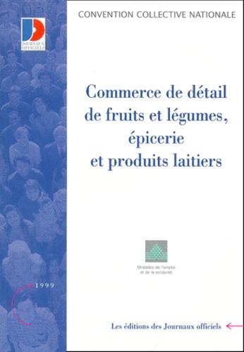 Ministère Emploi et Solidarité - Convention collective N° 3244 : Commerce de détail des fruits et légumes, épicerie et produits laitiers. - 7ème édition 1999.