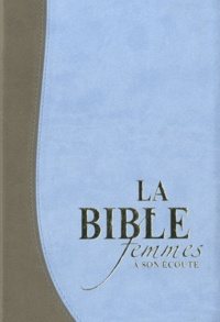 Ministères multilingues - La Bible femmes à son écoute - Découvrez ce que Dieu a de meilleur pour votre vie et vos relations. Couverture souple deluxe, bleu deux tons.