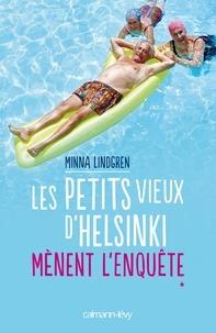 Minna Lindgren - Les Petits vieux d'Helsinki mènent l'enquête.