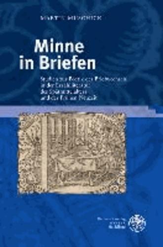 Minne in Briefen - Studien zur Poetik des Briefwechsels in der Erzählliteratur des Spätmittelalters und der Frühen Neuzeit.