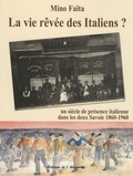 Mino Faïta - La vie rêvée des Italiens ? - Un siècle de présence italienne dans les deux Savoie 1860-1960.