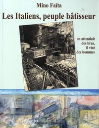 Mino Faïta - Les Italiens, peuple bâtisseur - On attendait des bras, il vint des hommes (1860-2010).