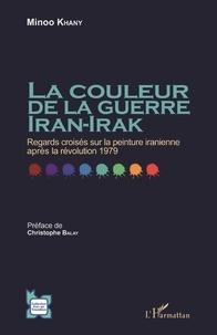 Minoo Khany - La couleur de la guerre Iran-Irak - Regards croisés sur la peinture iranienne après la révolution 1979.