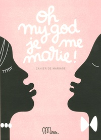 Minus - Oh my god je me marie ! - Cahier de mariage.