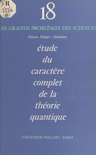 Mioara Mugur-Schächter et Louis de Broglie - Étude du caractère complet de la théorie quantique.