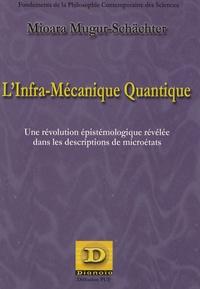 Mioara Mugur-Schächter - L'infra-mécanique quantique - Une révolution épistémologique révélée dans les descriptions de microétats.