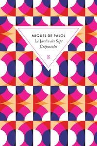 Miquel de Palol - Le Jardin des Sept Crépuscules.