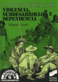 Miquel Izard - America Latina, Siglo XIX - Violencia, Subdesarrollo Y Dependencia.