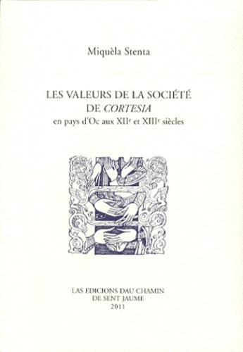 Miquèla Stenta - Les valeurs de la société de Cortesia en pays d'Oc aux XIIe et XIIIe siècles.