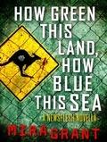 Mira Grant - How Green This Land, How Blue this Sea - A Newsflesh Novella.