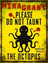 Mira Grant - Please Do Not Taunt the Octopus.